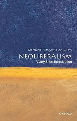 Neoliberalism By Steger, Manfred B./ Roy, Ravi K.